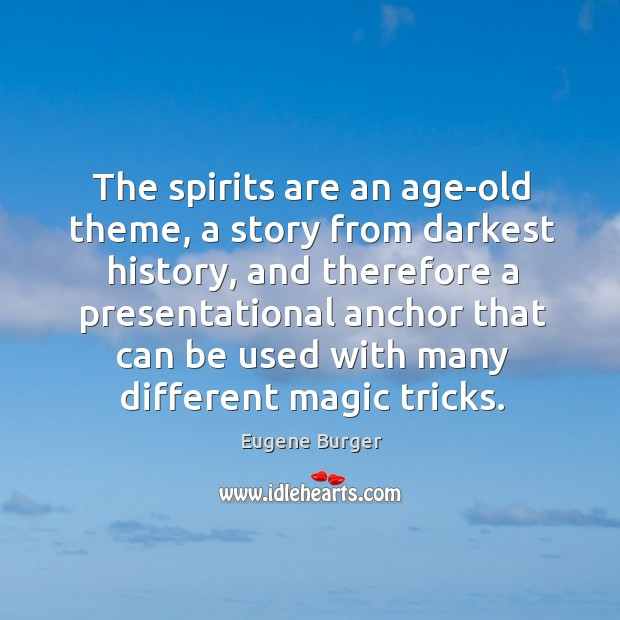 The spirits are an age-old theme, a story from darkest history, and Image
