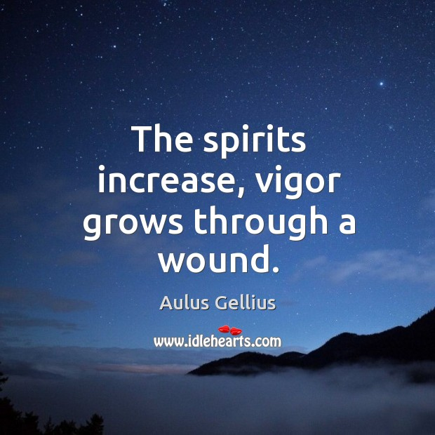 Image, The spirits increase, vigor grows through a wound.