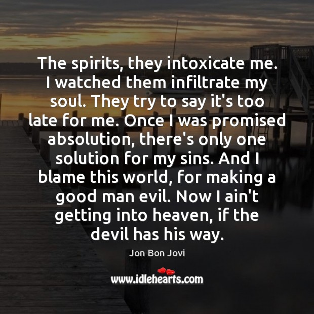Image, The spirits, they intoxicate me. I watched them infiltrate my soul. They