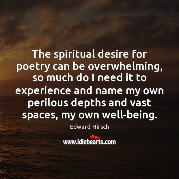 Image, The spiritual desire for poetry can be overwhelming, so much do I