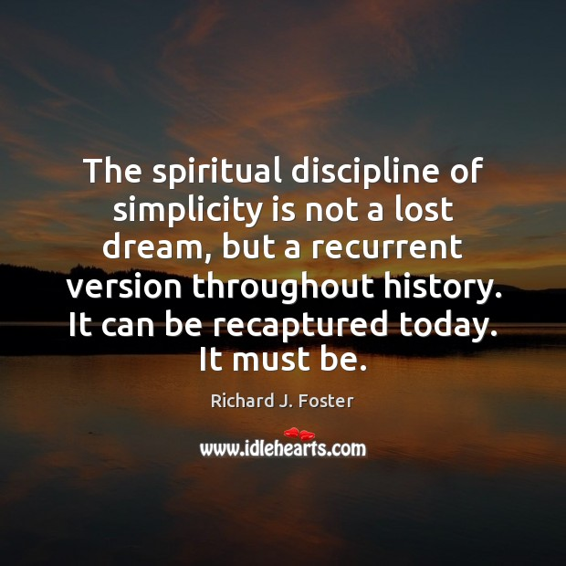 The spiritual discipline of simplicity is not a lost dream, but a Image