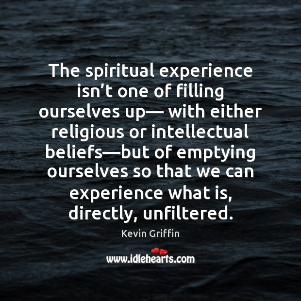 Image, The spiritual experience isn't one of filling ourselves up— with either