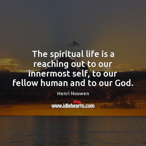 The spiritual life is a reaching out to our innermost self, to Henri Nouwen Picture Quote