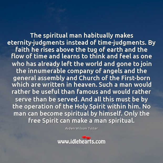Image, The spiritual man habitually makes eternity-judgments instead of time-judgments. By faith he