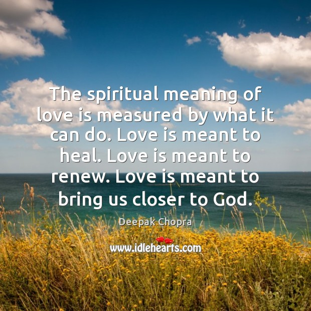 The spiritual meaning of love is measured by what it can do. Image