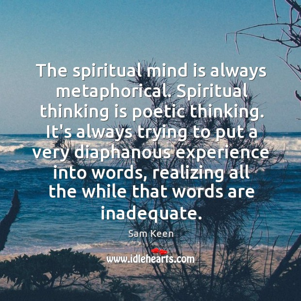 Image, The spiritual mind is always metaphorical. Spiritual thinking is poetic thinking. It's