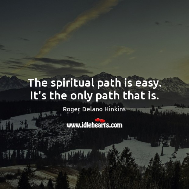 The spiritual path is easy. It's the only path that is. Image