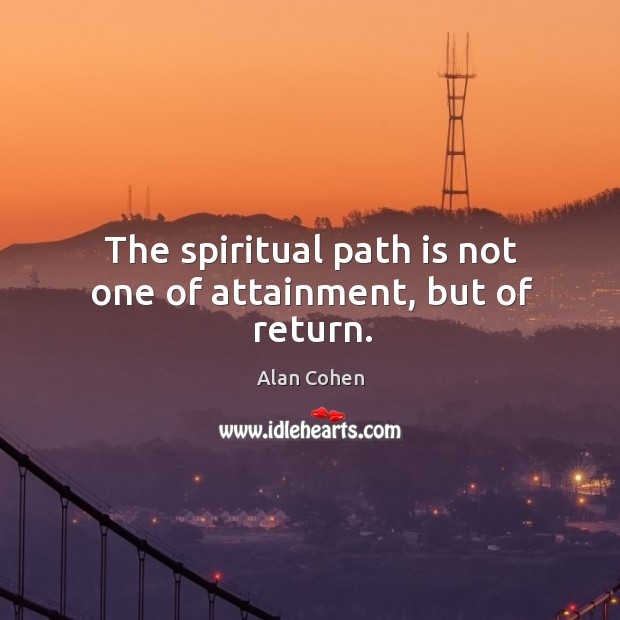 The spiritual path is not one of attainment, but of return. Image