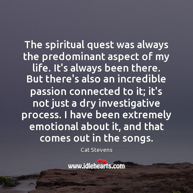 The spiritual quest was always the predominant aspect of my life. It's Image