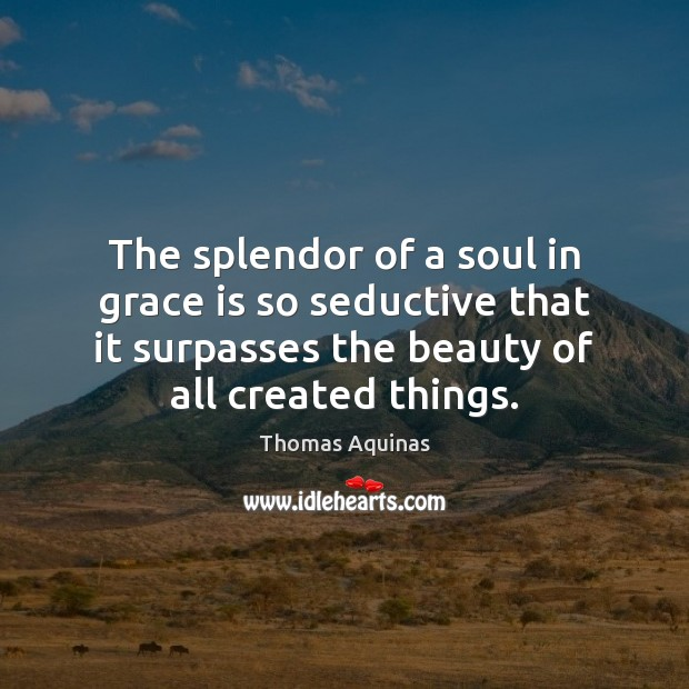 Image, The splendor of a soul in grace is so seductive that it