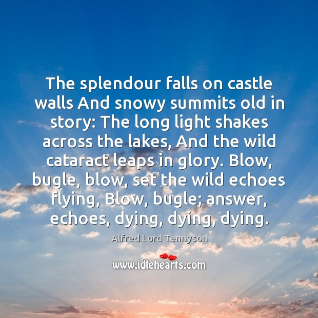 The splendour falls on castle walls And snowy summits old in story: Alfred Lord Tennyson Picture Quote