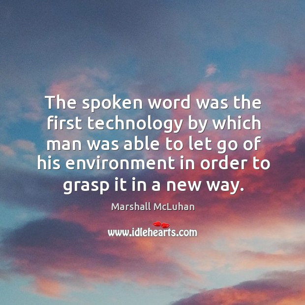 The spoken word was the first technology by which man was able to let Image