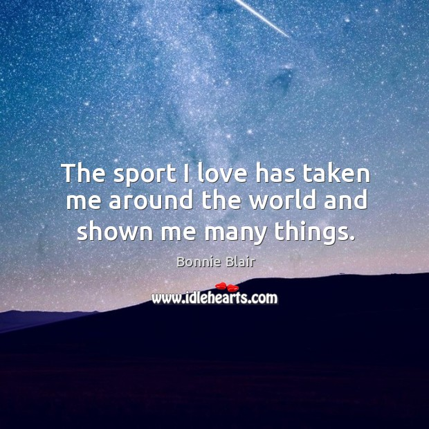 The sport I love has taken me around the world and shown me many things. Image