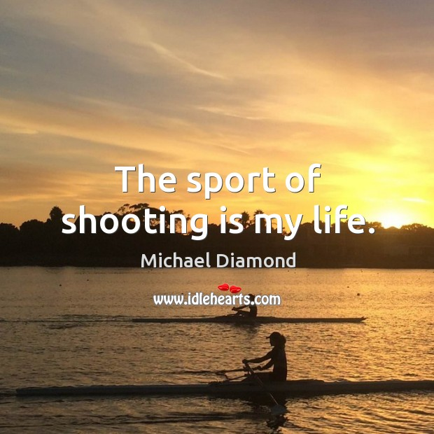 The sport of shooting is my life. Image