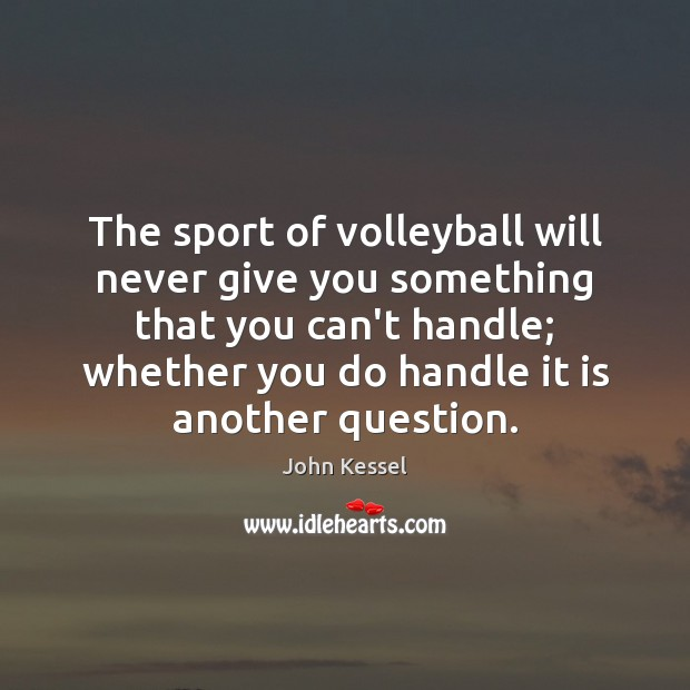 The sport of volleyball will never give you something that you can't Image