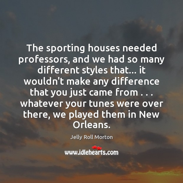The sporting houses needed professors, and we had so many different styles Image