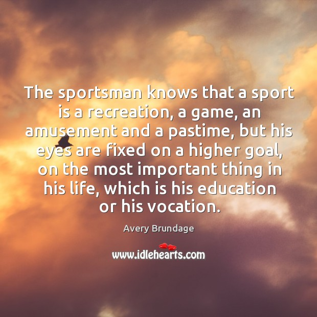 Image, The sportsman knows that a sport is a recreation, a game, an amusement and a pastime