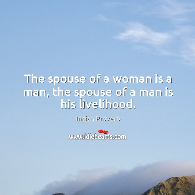 Image, The spouse of a woman is a man, the spouse of a man is his livelihood.