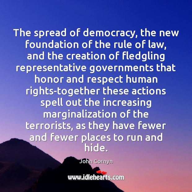 The spread of democracy, the new foundation of the rule of law, John Cornyn Picture Quote