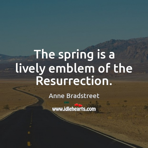 The spring is a lively emblem of the Resurrection. Spring Quotes Image