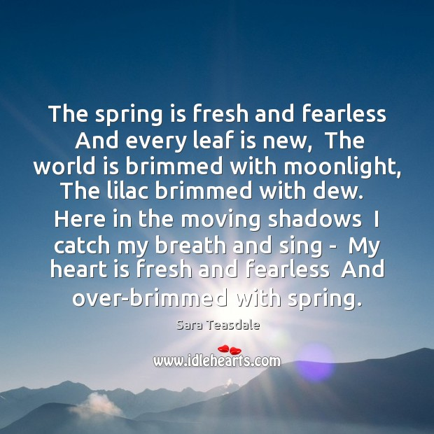 The spring is fresh and fearless  And every leaf is new,  The Image