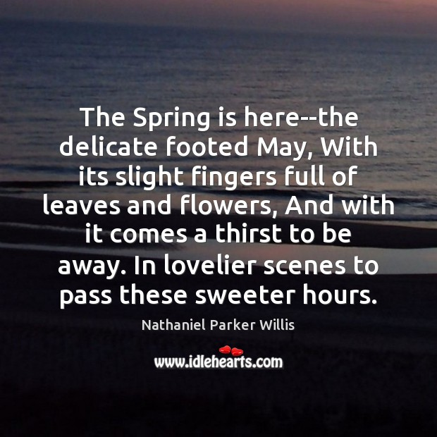The Spring is here–the delicate footed May, With its slight fingers full Image