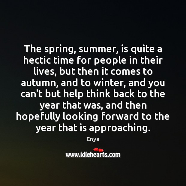 Enya Picture Quote image saying: The spring, summer, is quite a hectic time for people in their