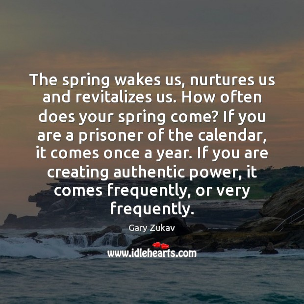 The spring wakes us, nurtures us and revitalizes us. How often does Spring Quotes Image