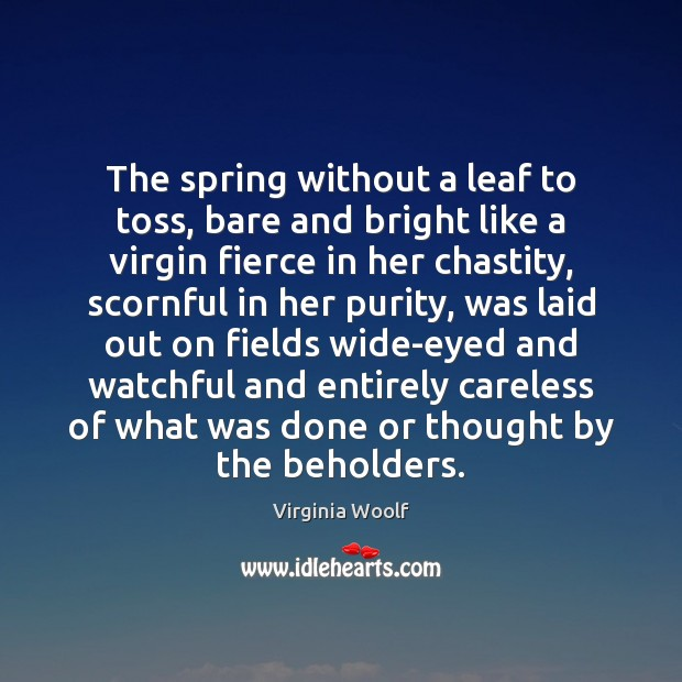 The spring without a leaf to toss, bare and bright like a Virginia Woolf Picture Quote