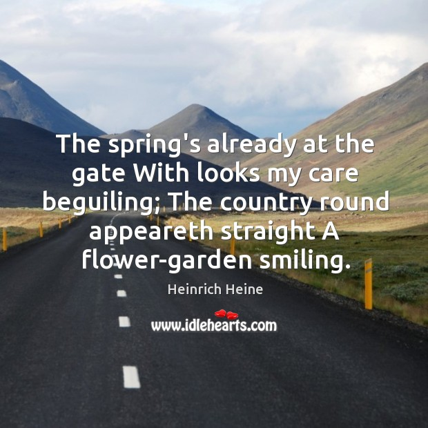 The spring's already at the gate With looks my care beguiling; The Image