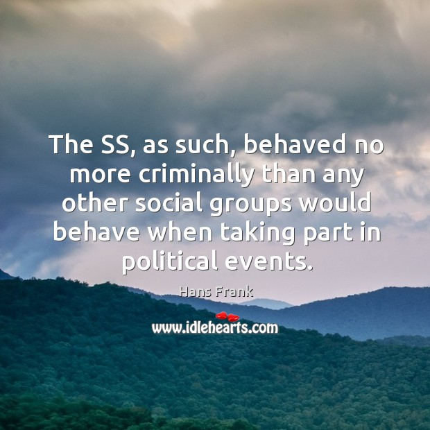 The ss, as such, behaved no more criminally than any other social groups would behave when taking part in political events. Image