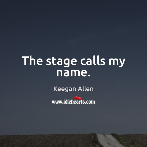 Keegan Allen Picture Quote image saying: The stage calls my name.