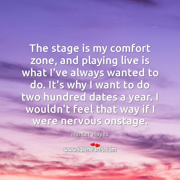 The stage is my comfort zone, and playing live is what I've Hunter Hayes Picture Quote