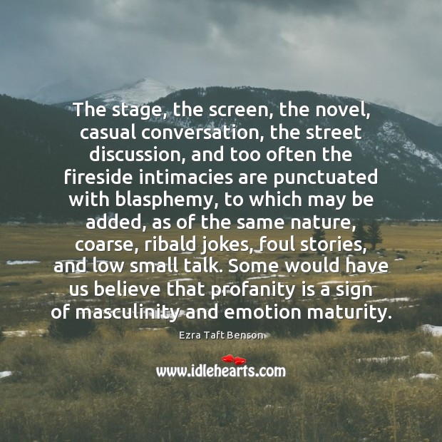 The stage, the screen, the novel, casual conversation, the street discussion, and Image