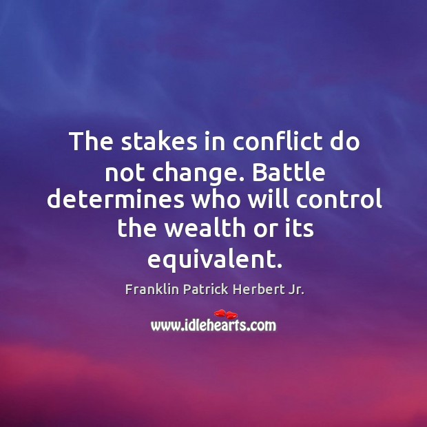 The stakes in conflict do not change. Battle determines who will control the wealth or its equivalent. Image