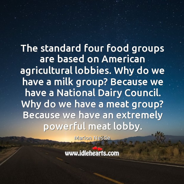 The standard four food groups are based on American agricultural lobbies. Why Image