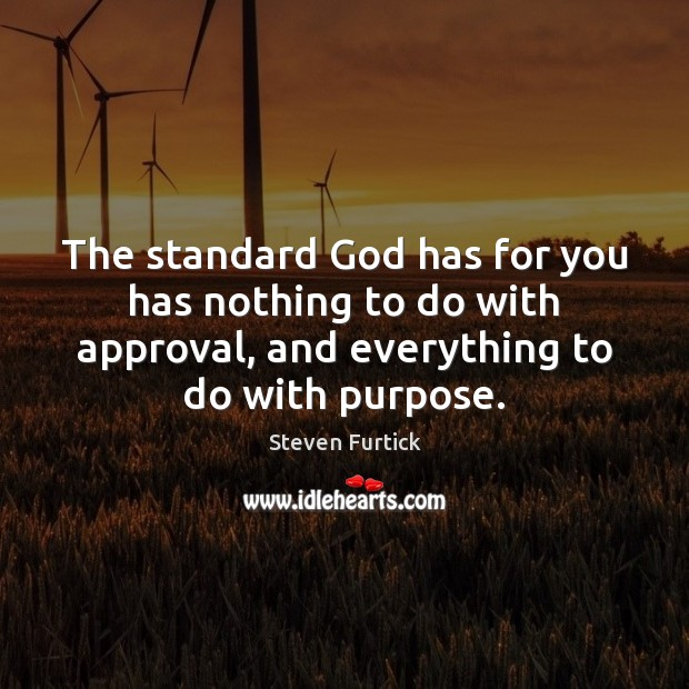 The standard God has for you has nothing to do with approval, Steven Furtick Picture Quote