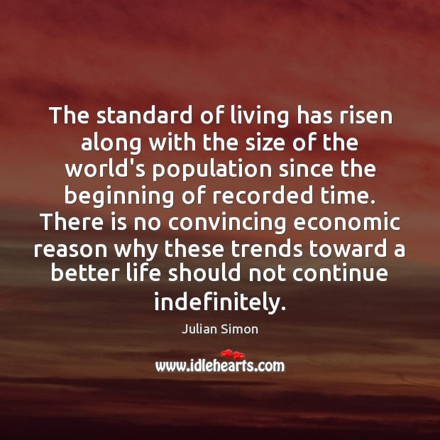 The standard of living has risen along with the size of the Julian Simon Picture Quote