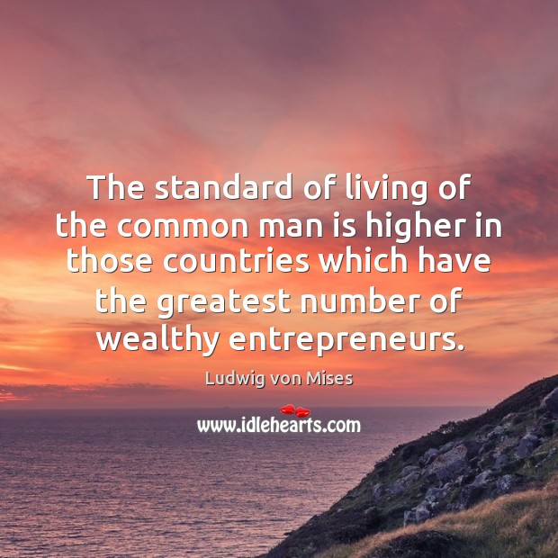The standard of living of the common man is higher in those Image