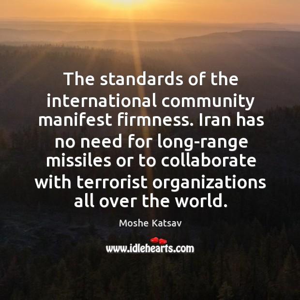 The standards of the international community manifest firmness. Moshe Katsav Picture Quote