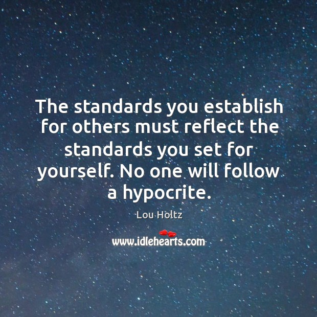 The standards you establish for others must reflect the standards you set Lou Holtz Picture Quote