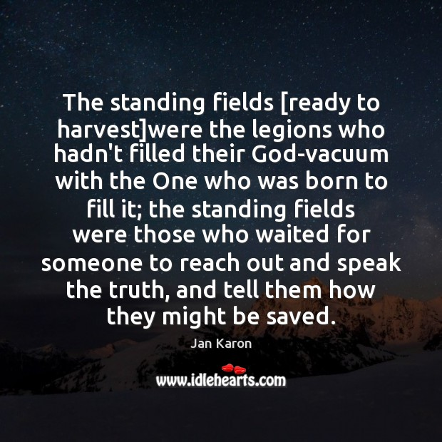 The standing fields [ready to harvest]were the legions who hadn't filled Jan Karon Picture Quote