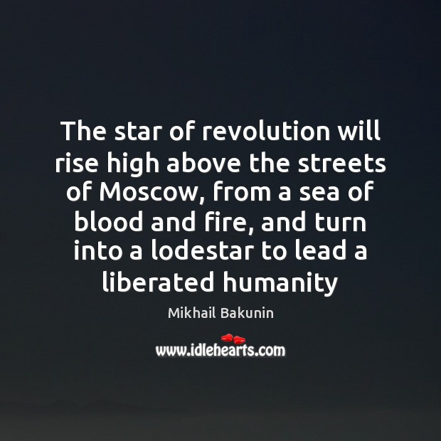 The star of revolution will rise high above the streets of Moscow, Sea Quotes Image