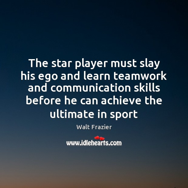 The star player must slay his ego and learn teamwork and communication Teamwork Quotes Image