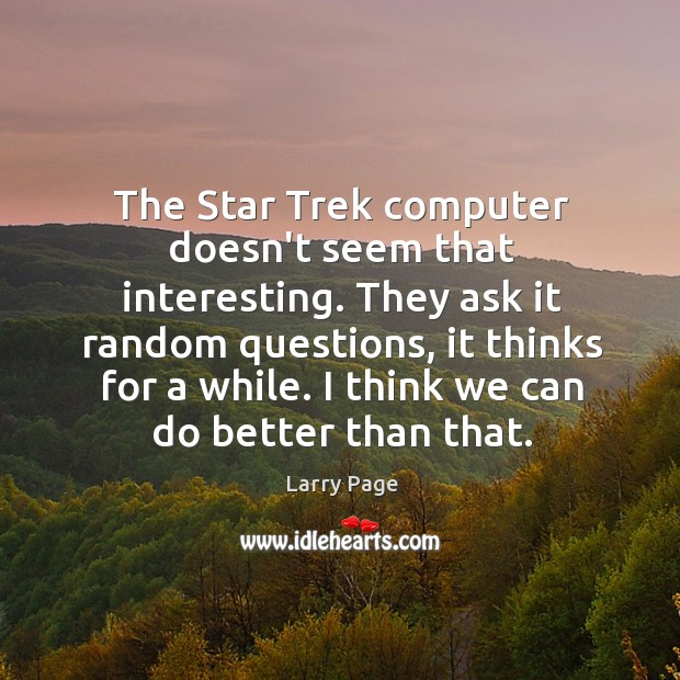 The Star Trek computer doesn't seem that interesting. They ask it random Image