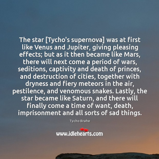 The star [Tycho's supernova] was at first like Venus and Jupiter, giving Image