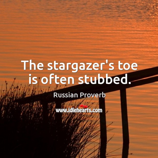 The stargazer's toe is often stubbed. Image