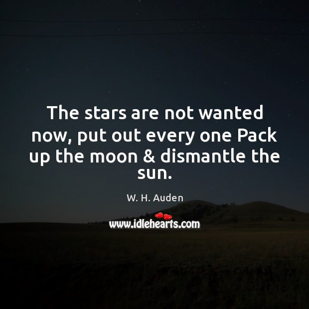 Image, The stars are not wanted now, put out every one Pack up the moon & dismantle the sun.