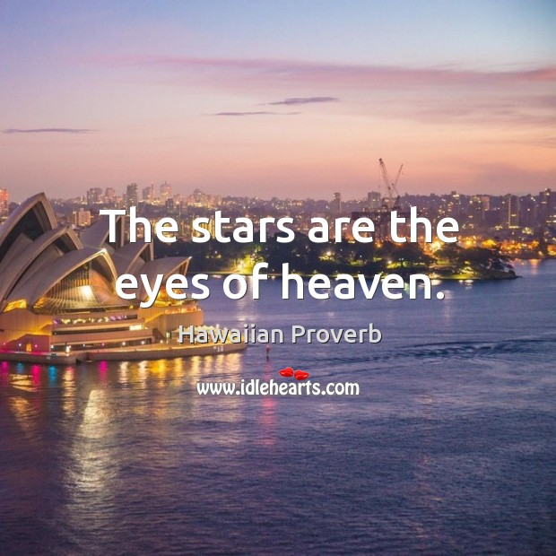 The stars are the eyes of heaven. Hawaiian Proverbs Image