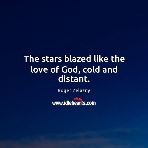 Image, The stars blazed like the love of God, cold and distant.